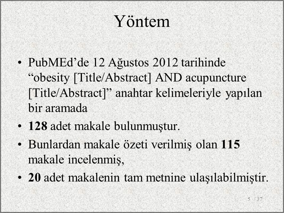 Yöntem PubMEd'de 12 Ağustos 2012 tarihinde obesity [Title/Abstract] AND acupuncture [Title/Abstract] anahtar kelimeleriyle yapılan bir aramada.